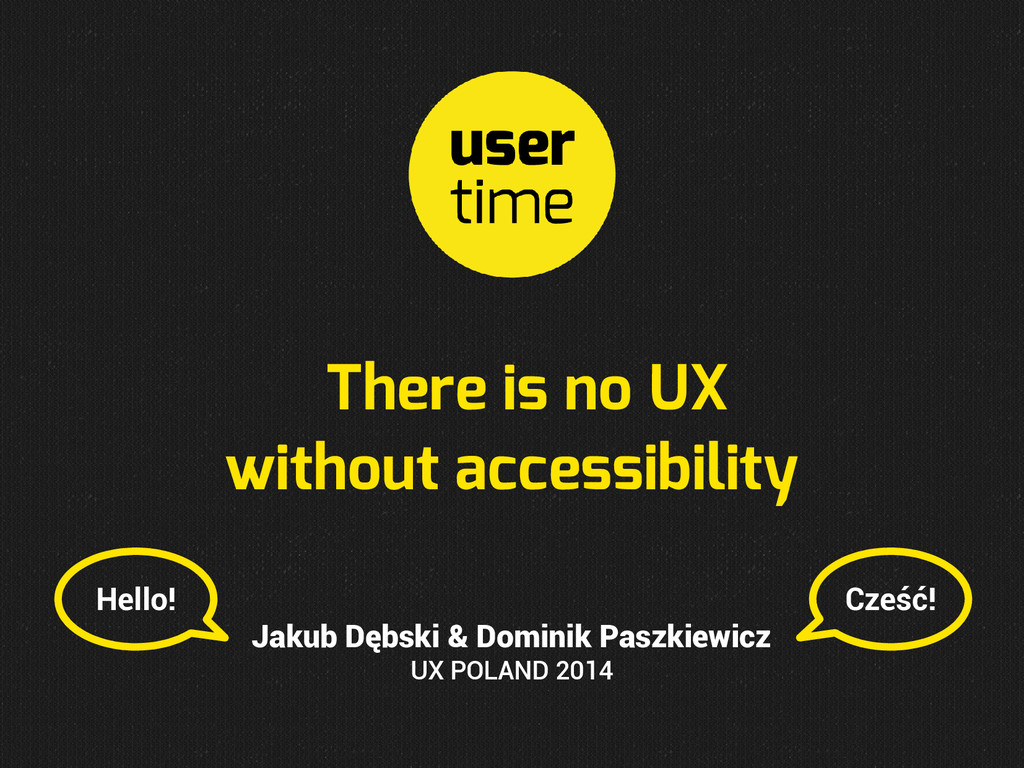 There is no UX without accessibility Jakub Dębs...