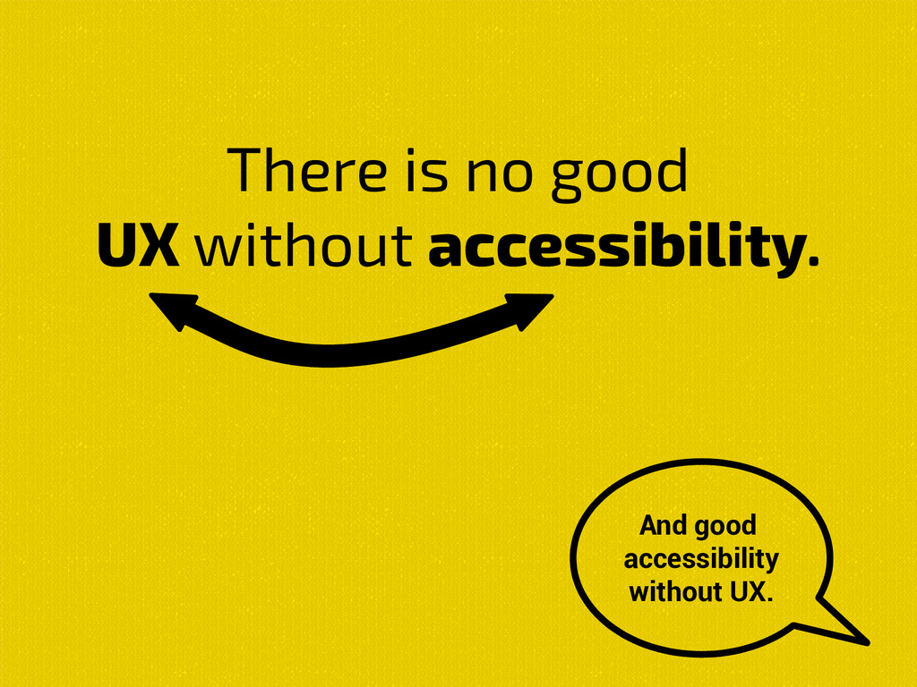 There is no good UX without accessibility. And ...