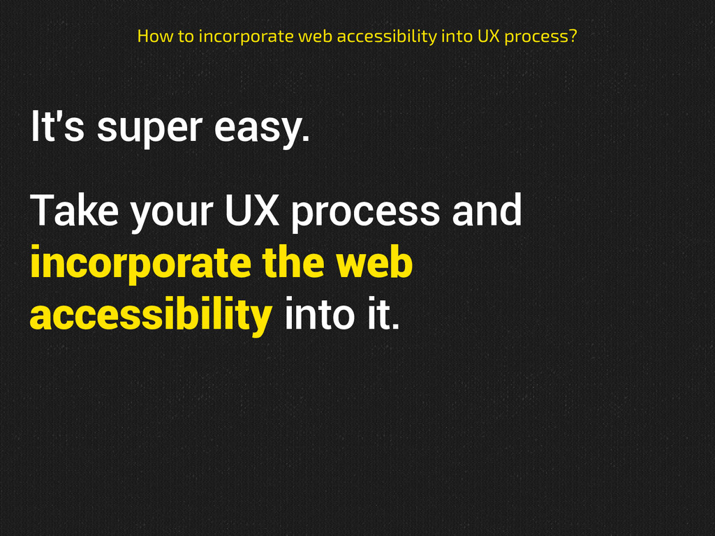 It's super easy. Take your UX process and incor...