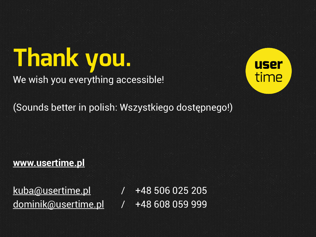 Thank you. We wish you everything accessible! (...