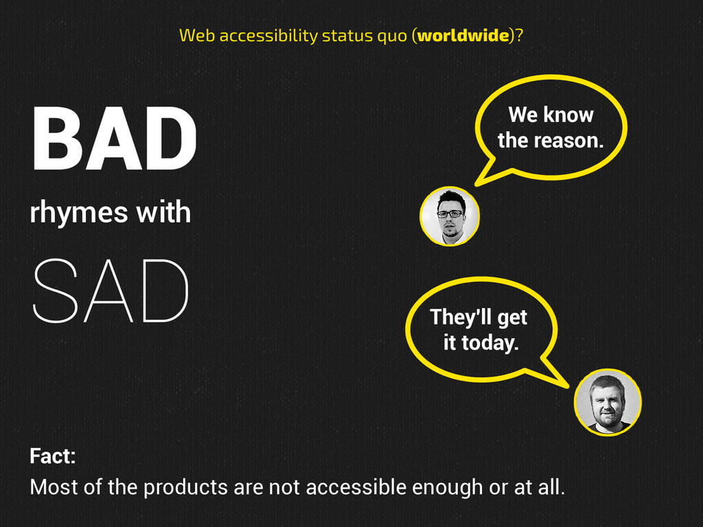 BAD rhymes with SAD Web accessibility status qu...