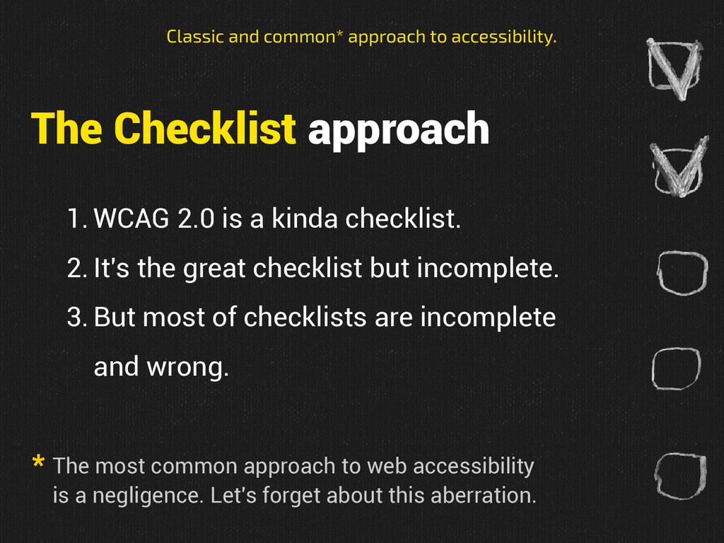 The Checklist approach 1. WCAG 2.0 is a kinda c...