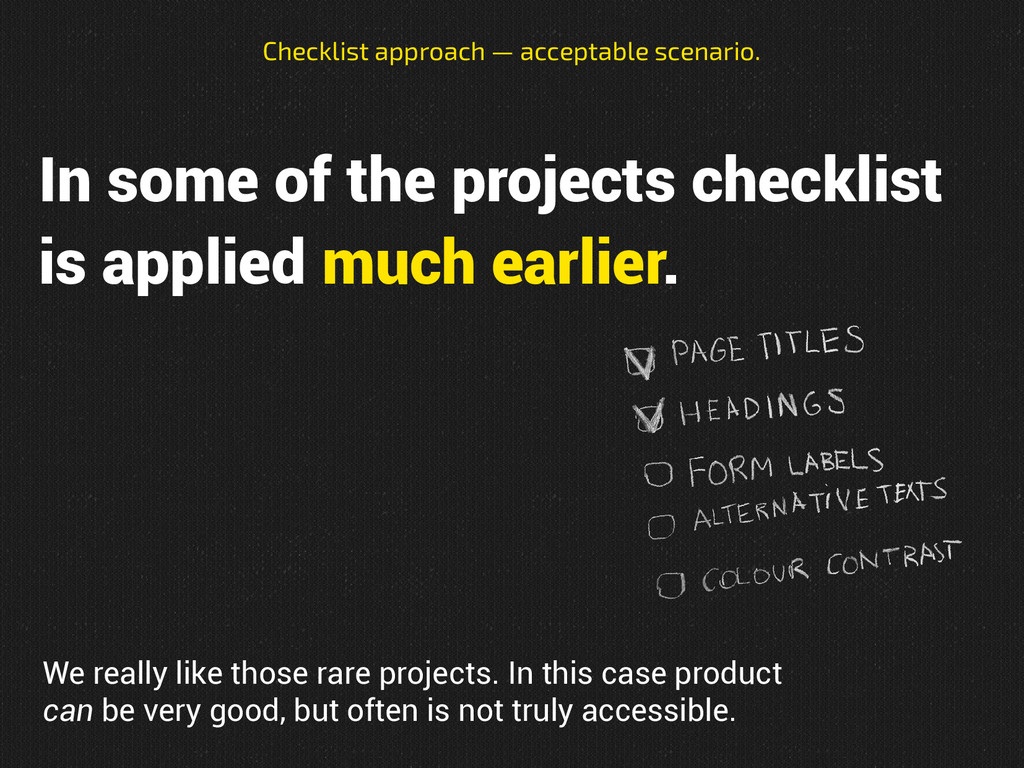 In some of the projects checklist is applied mu...