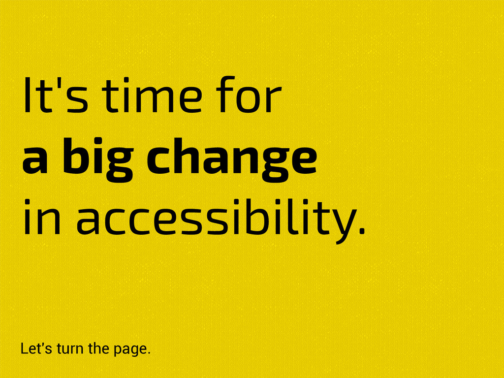It's time for a big change in accessibility. Le...