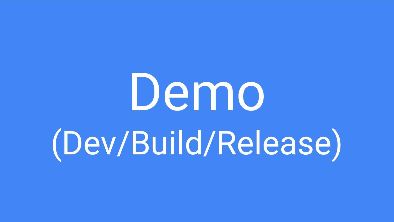 Demo (Dev/Build/Release)