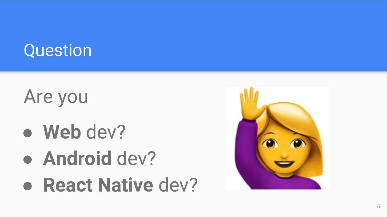 Question Are you ● Web dev? ● Android dev? ● Re...