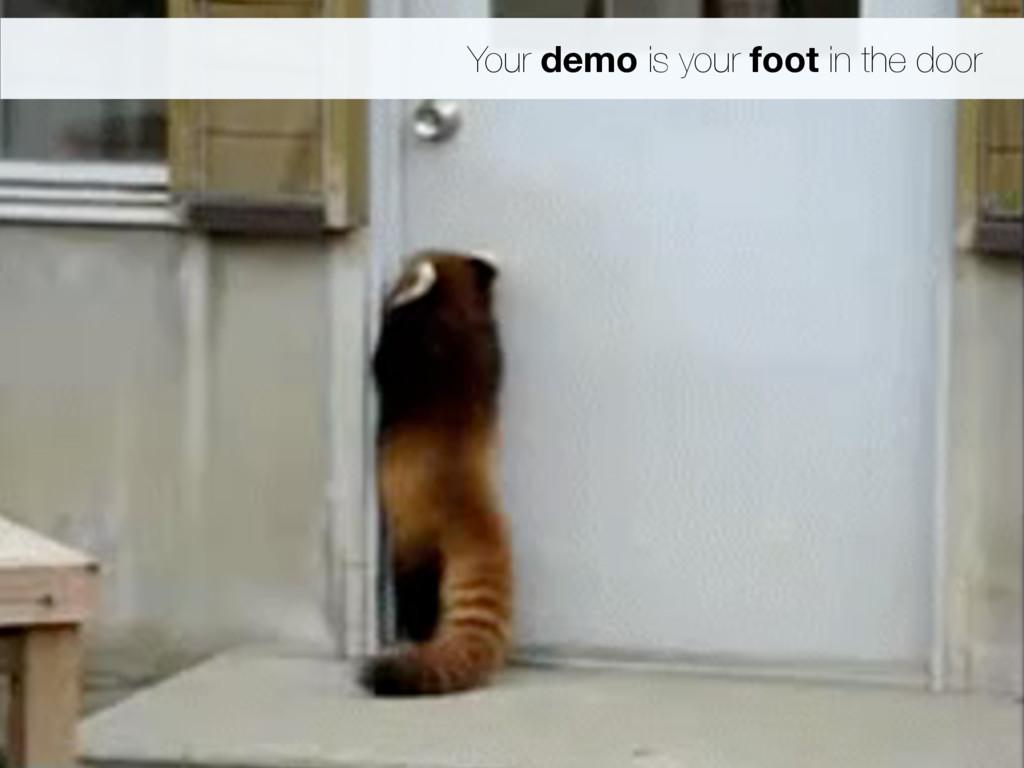 Your demo is your foot in the door