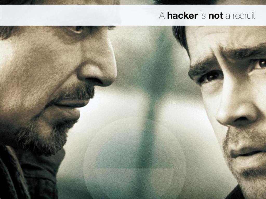 A hacker is not a recruit