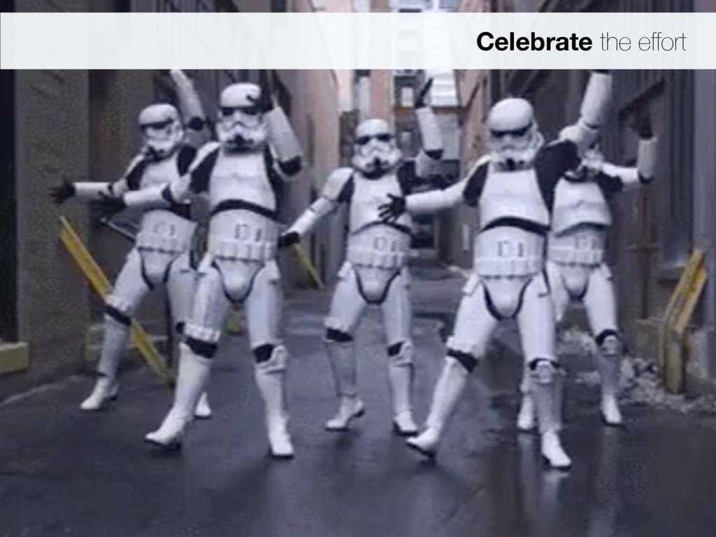 Celebrate the effort