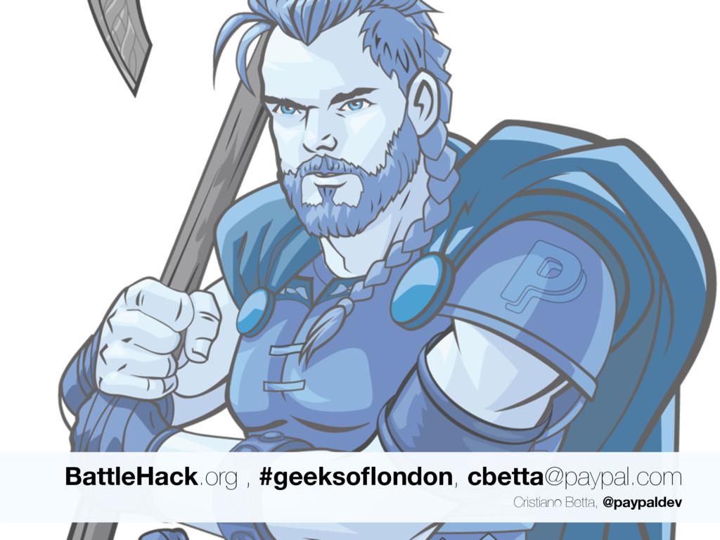 BattleHack.org , #geeksoflondon, cbetta@paypal.c...