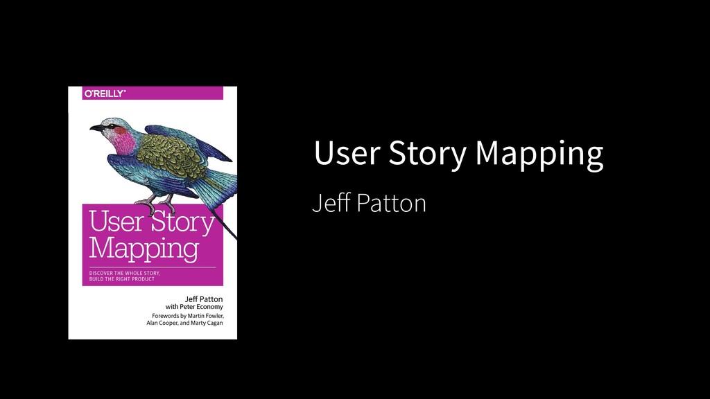 Jeff Patton, User Story Mapping, https://jpatton...