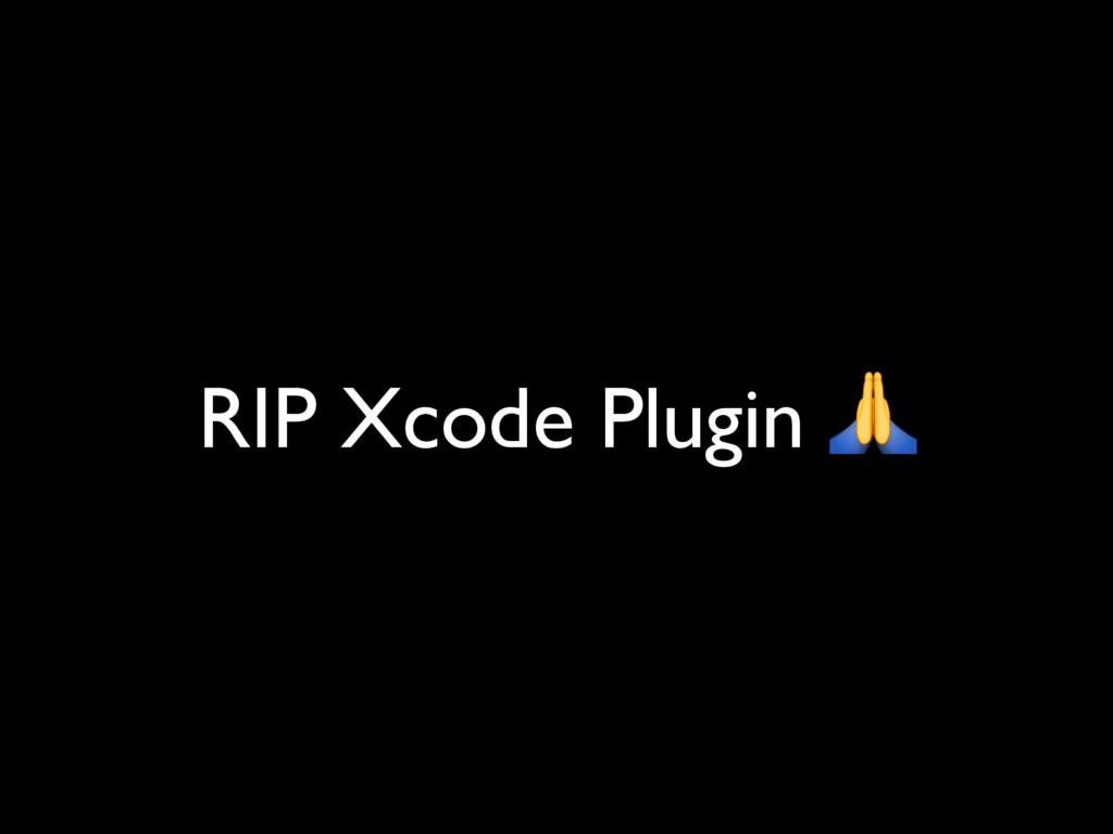 RIP Xcode Plugin