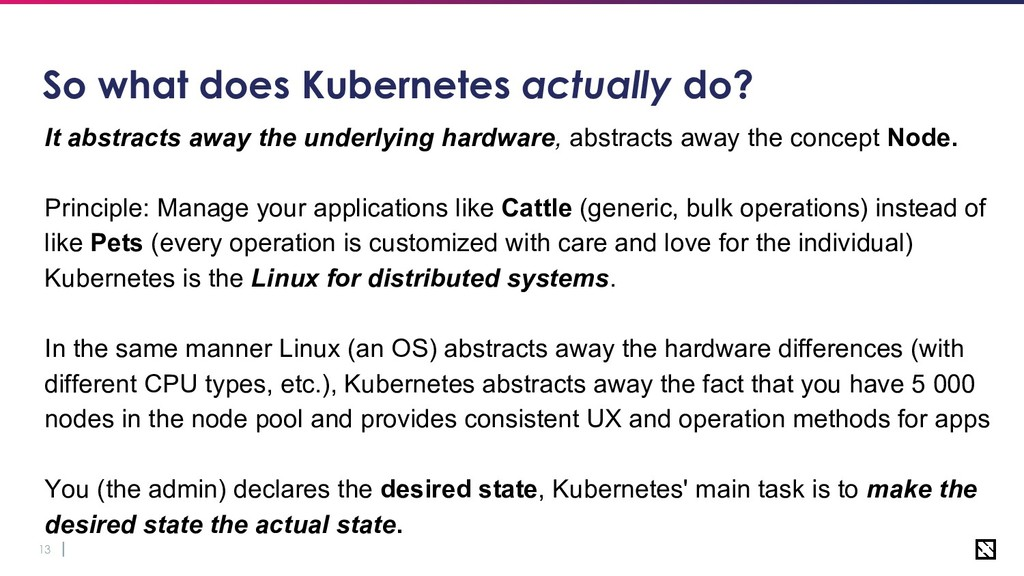 13 So what does Kubernetes actually do? It abst...