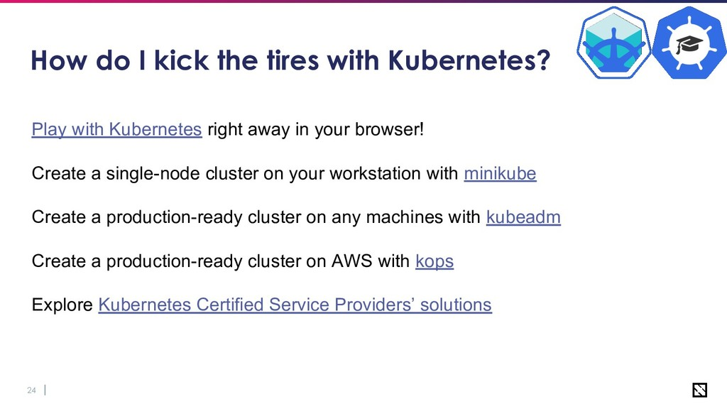24 How do I kick the tires with Kubernetes? Pla...