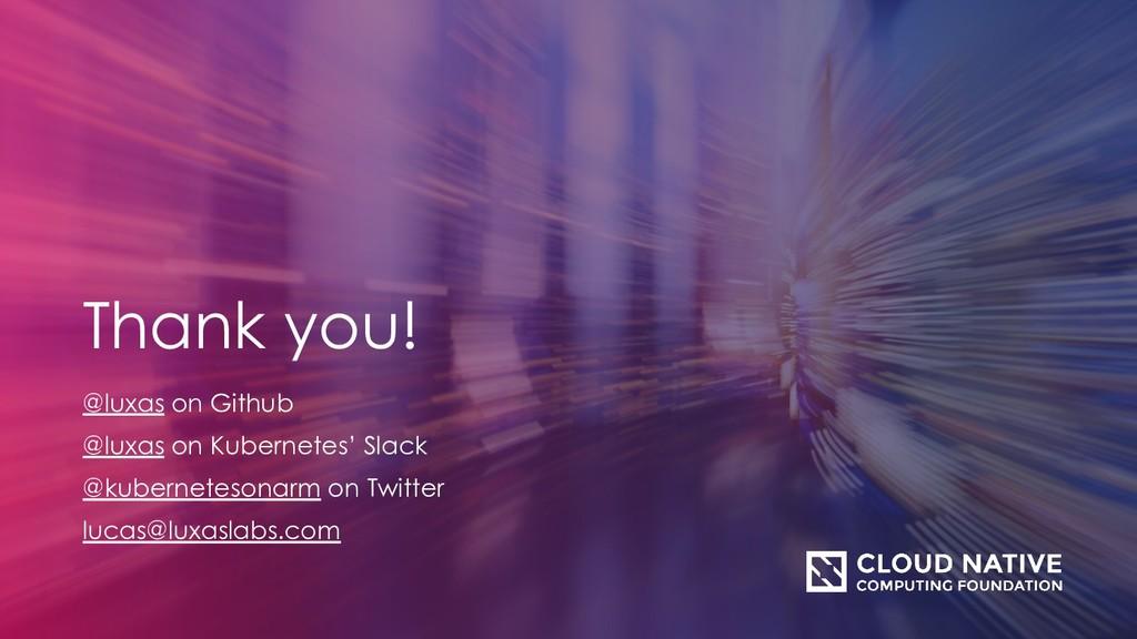 Thank you! @luxas on Github @luxas on Kubernete...