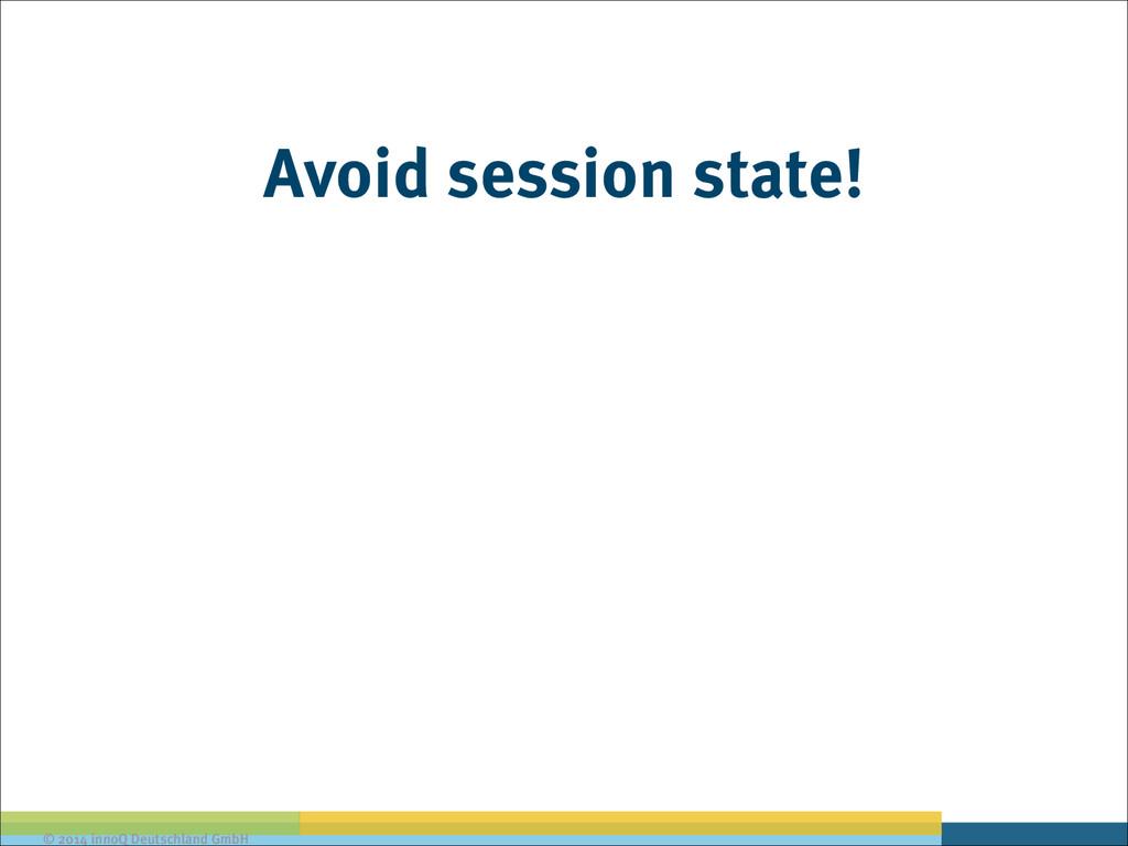 © 2014 innoQ Deutschland GmbH Avoid session sta...