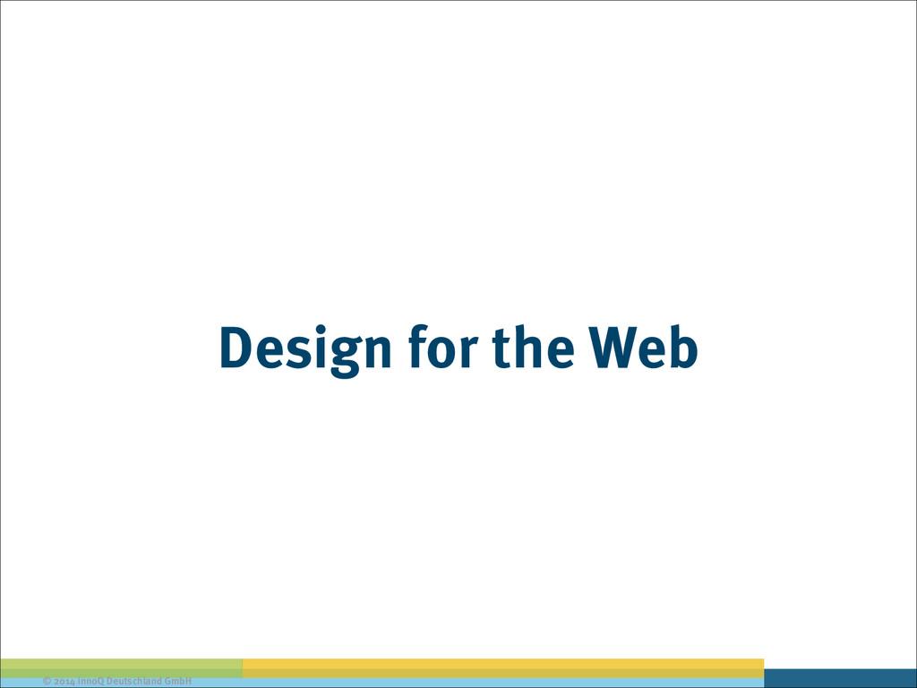 © 2014 innoQ Deutschland GmbH Design for the Web