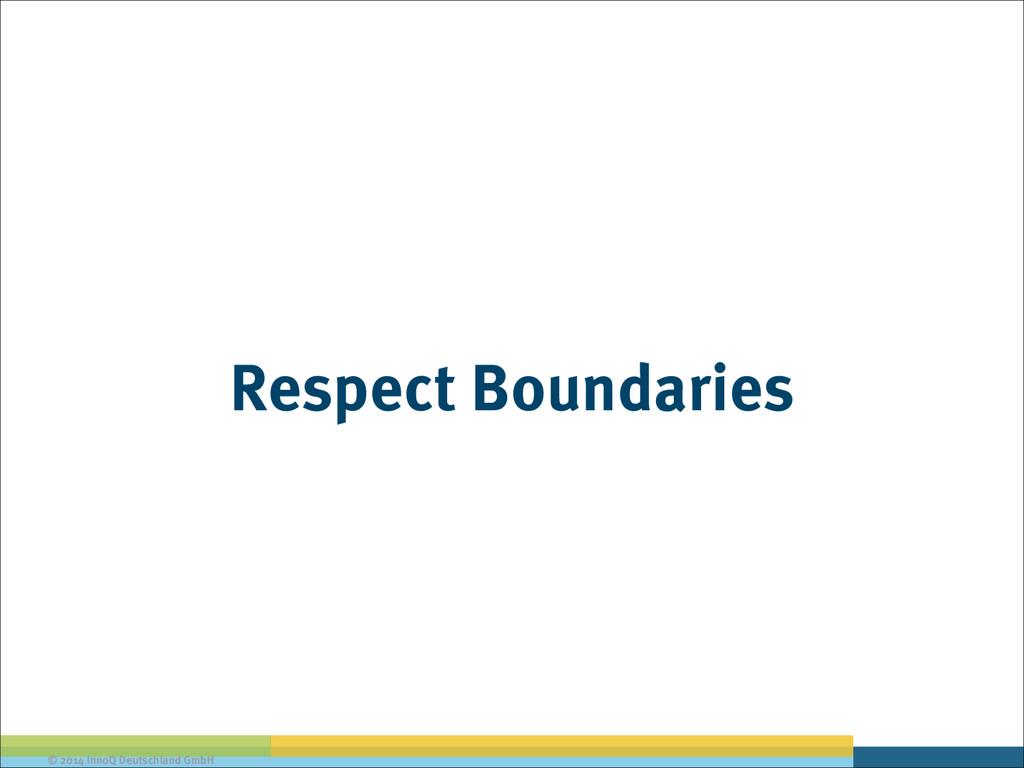 © 2014 innoQ Deutschland GmbH Respect Boundaries