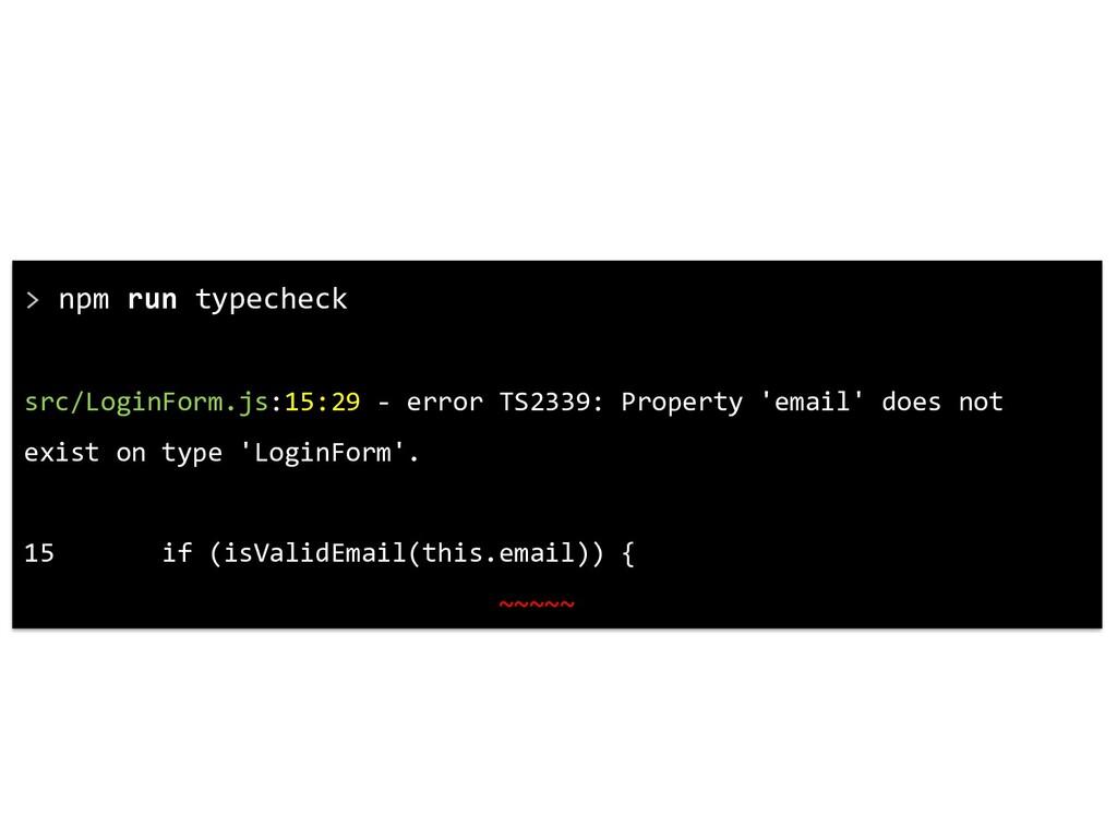 > npm run typecheck src/LoginForm.js:15:29 - er...