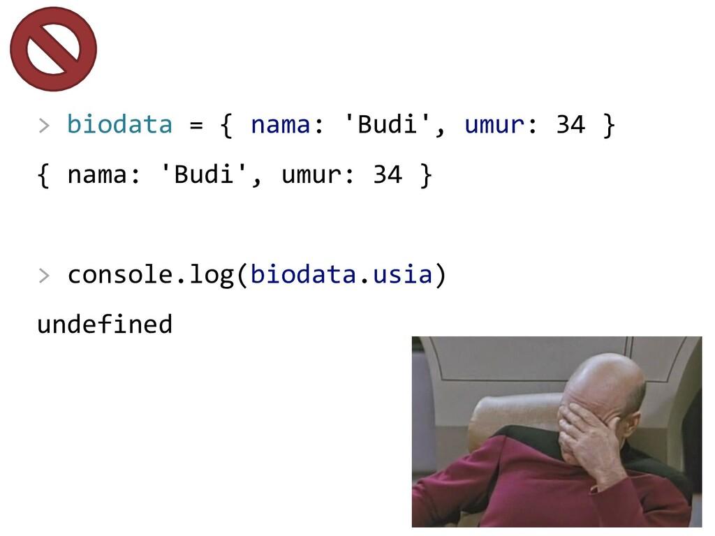 > biodata = { nama: 'Budi', umur: 34 } { nama: ...