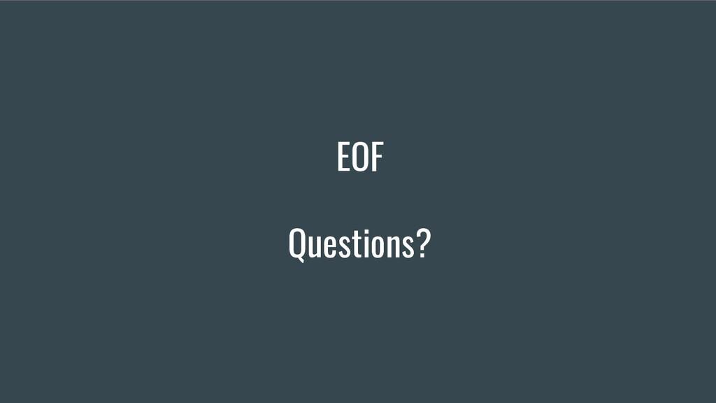 EOF Questions?