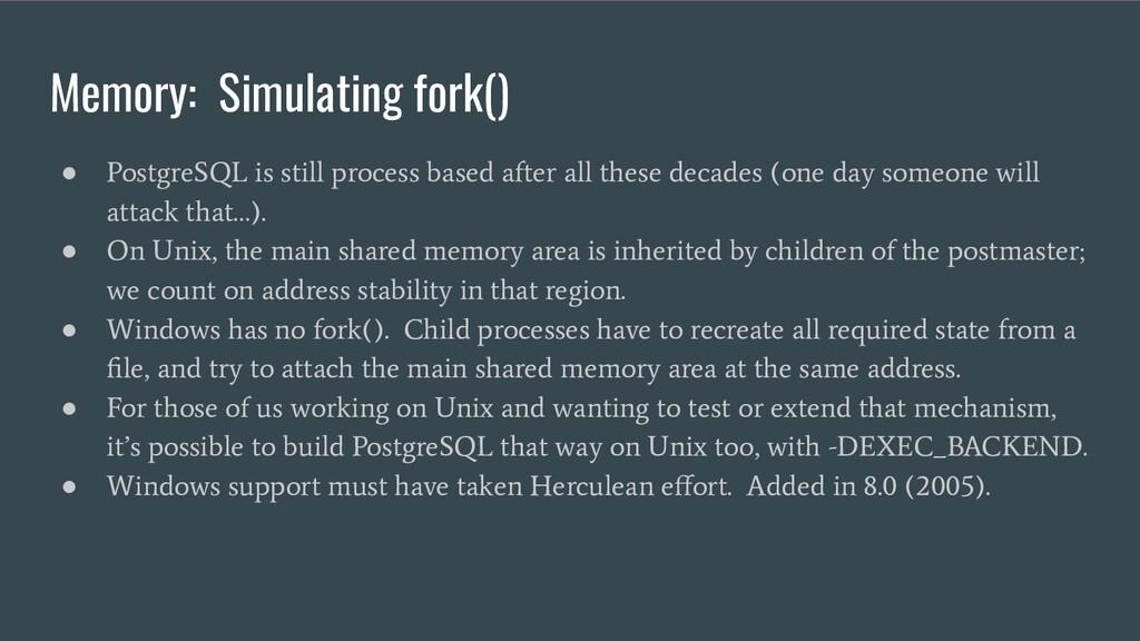 Memory: Simulating fork() ● PostgreSQL is still...
