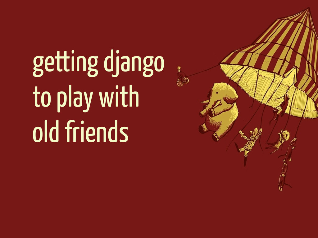 getting django to play with old friends
