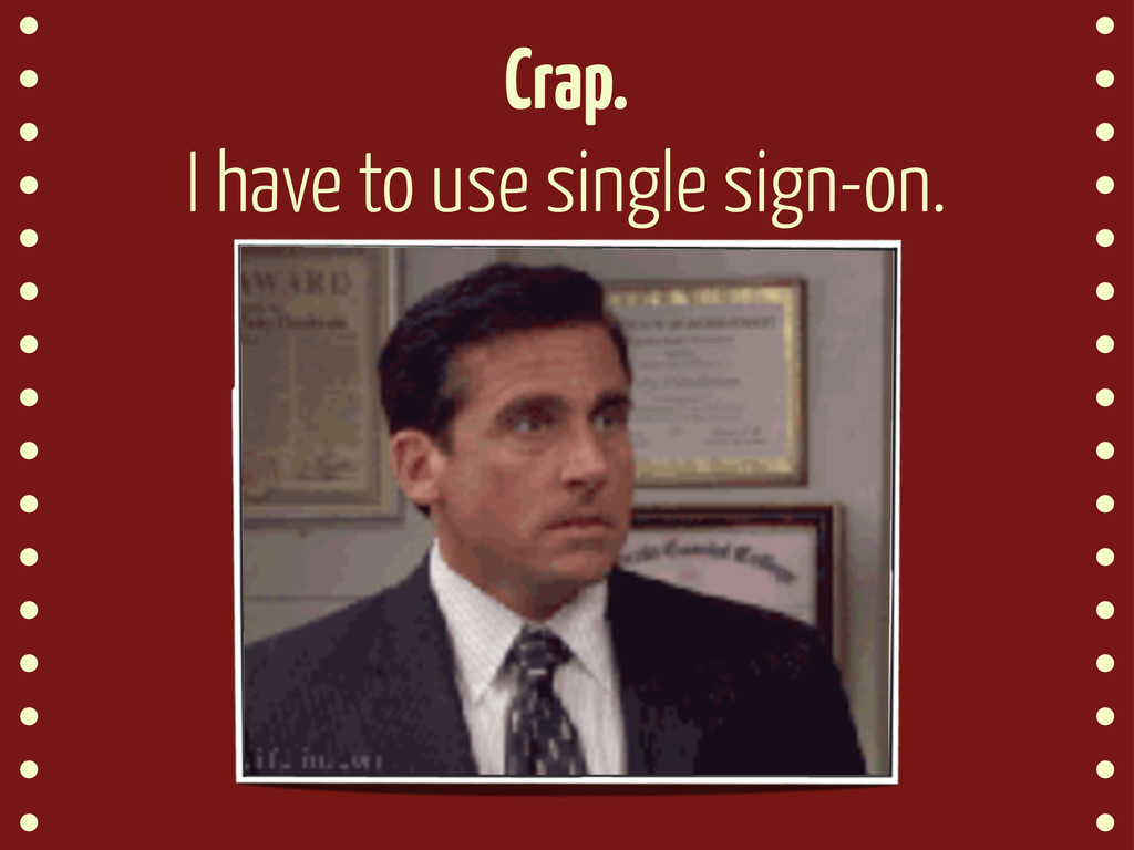 Crap. I have to use single sign-on.