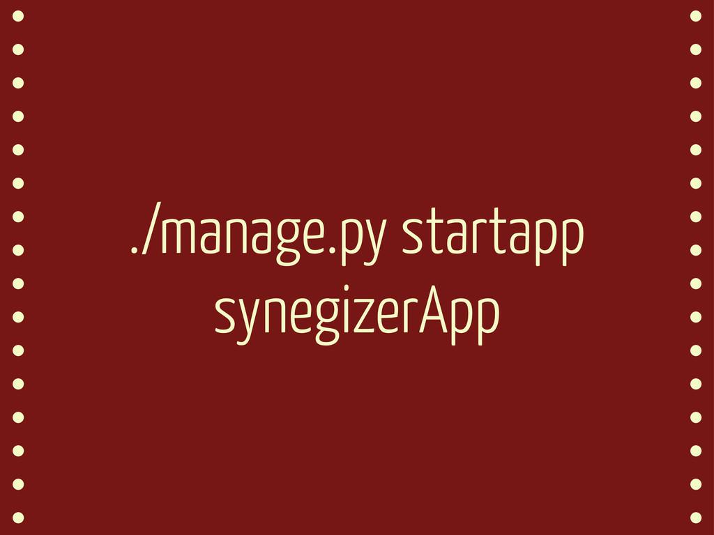 ./manage.py startapp synegizerApp