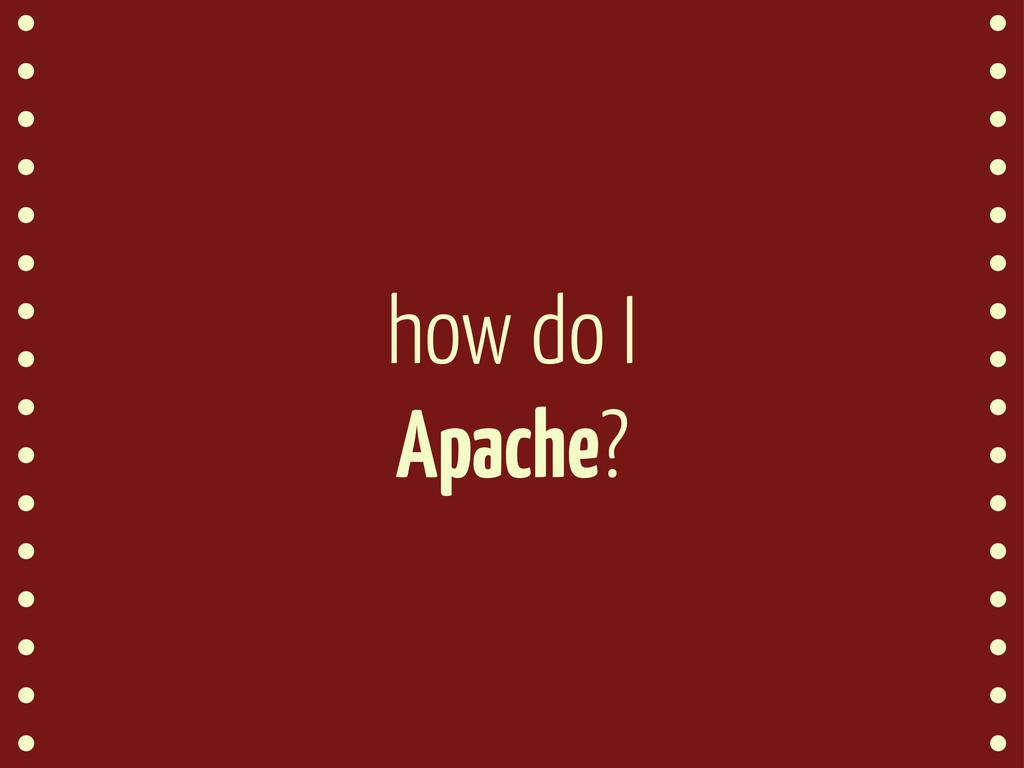 how do I Apache?