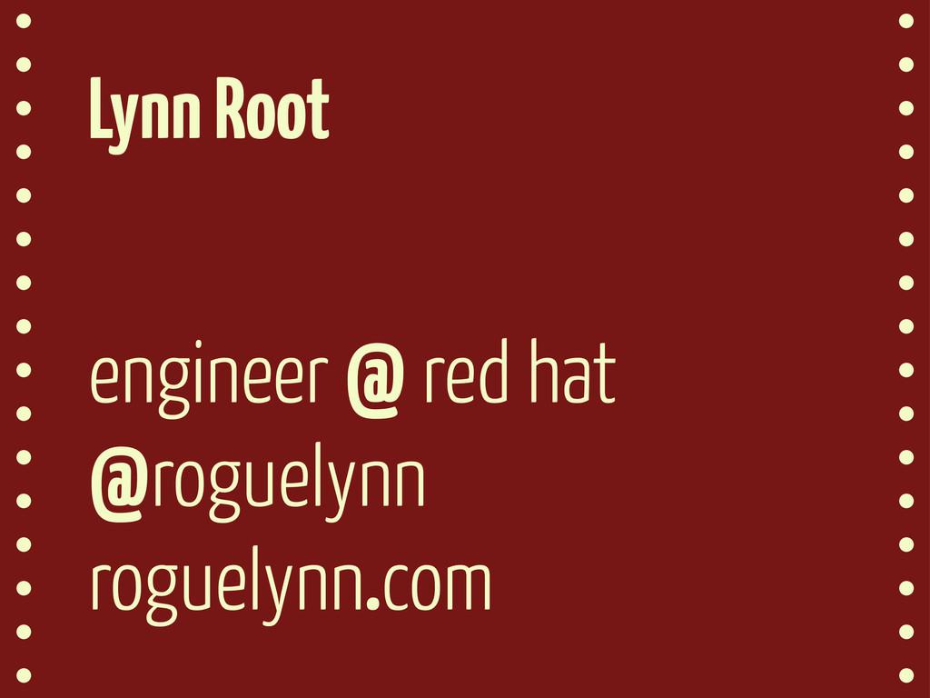 engineer @ red hat @roguelynn roguelynn.com Lyn...