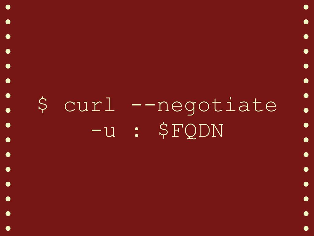 $ curl --negotiate -u : $FQDN