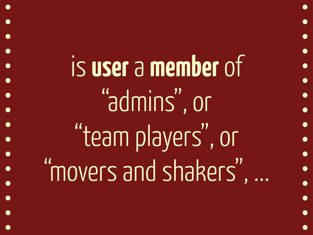 """is user a member of """"admins"""", or """"team players""""..."""