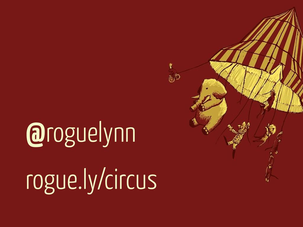 rogue.ly/circus @roguelynn