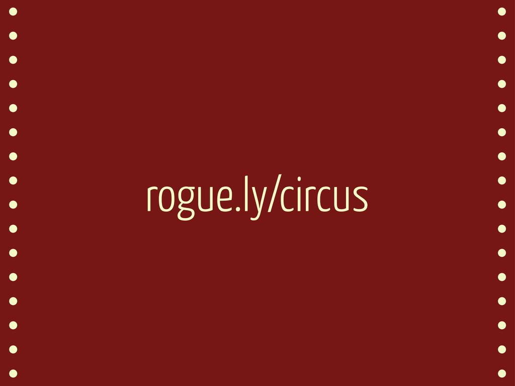 rogue.ly/circus