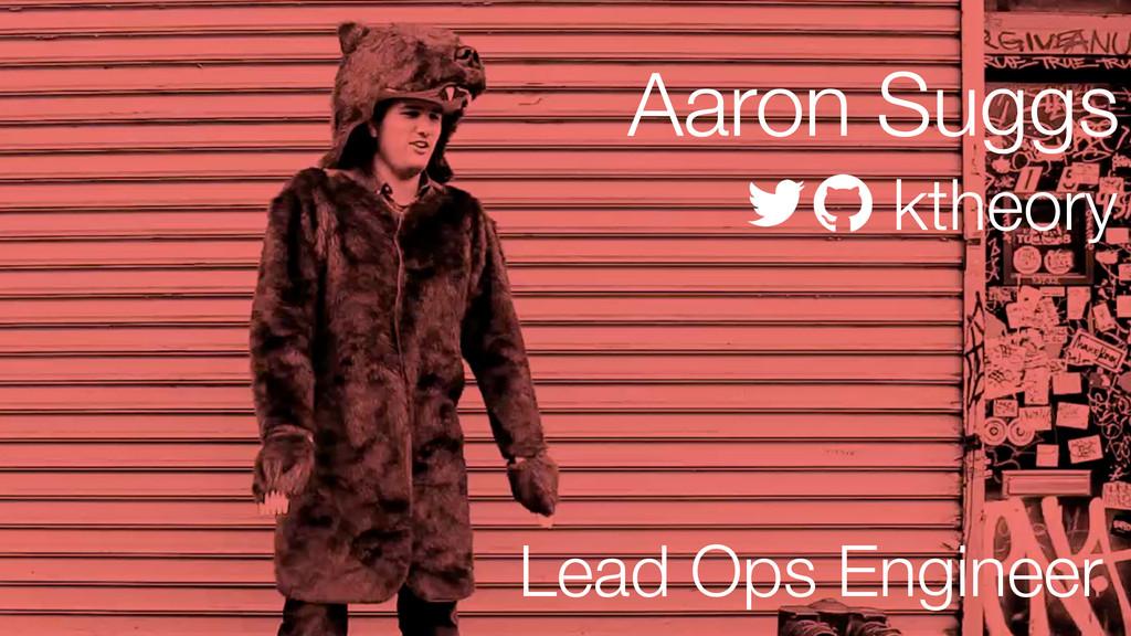 Aaron Suggs ktheory Lead Ops Engineer