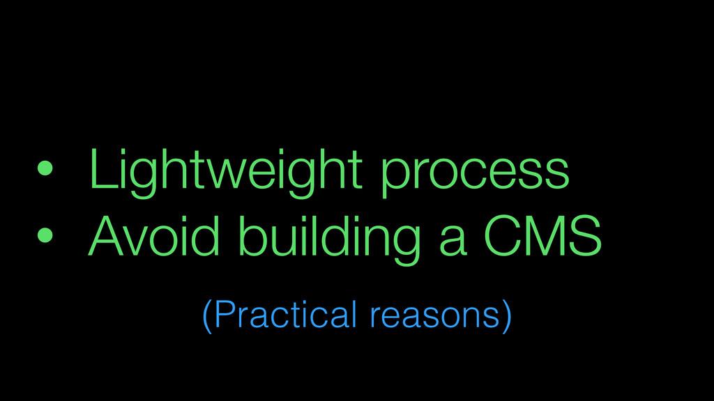 • Lightweight process • Avoid building a CMS (P...