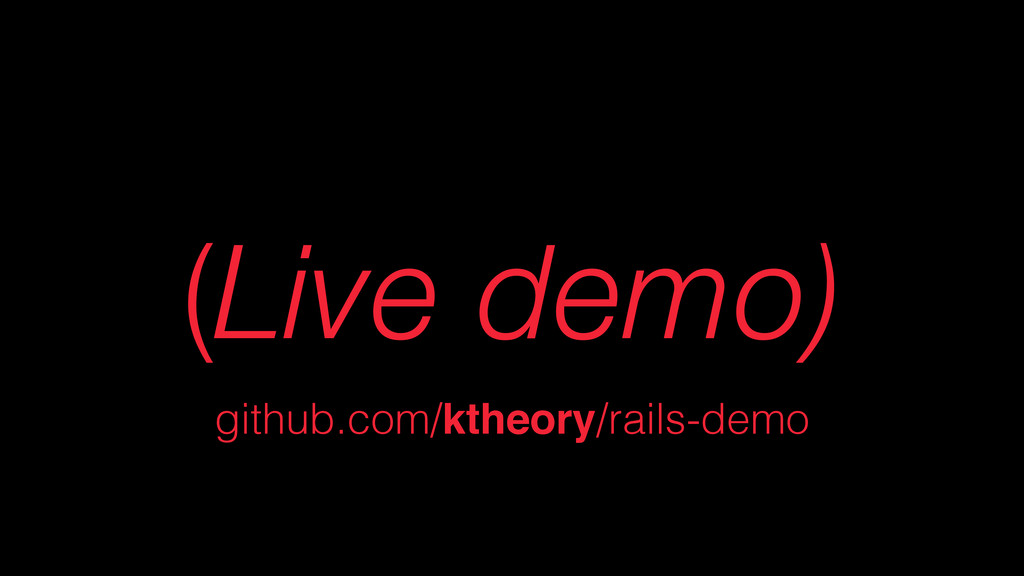 (Live demo) github.com/ktheory/rails-demo