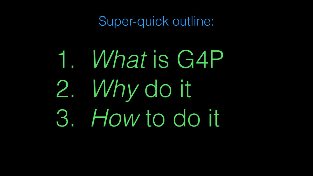 1. What is G4P 2. Why do it 3. How to do it Sup...