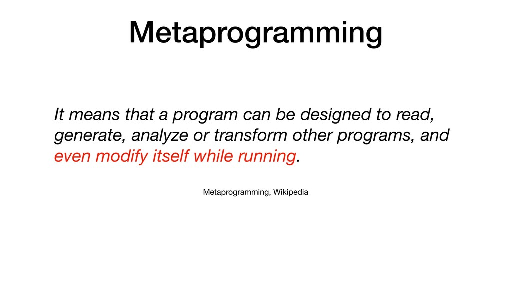 Metaprogramming It means that a program can be ...