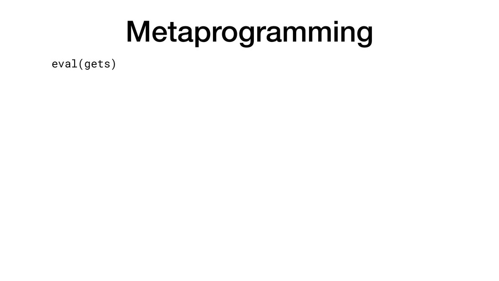 Metaprogramming eval(gets)