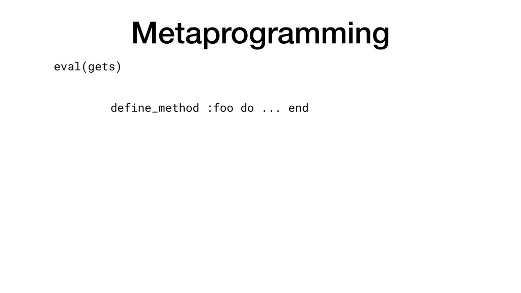 Metaprogramming eval(gets) define_method :foo d...