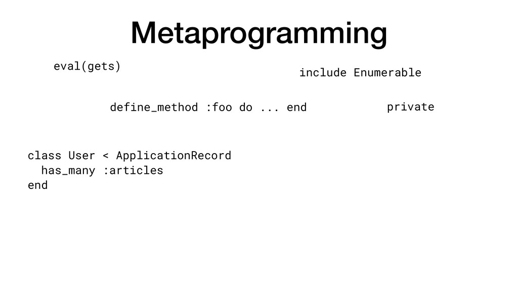 Metaprogramming class User < ApplicationRecord ...