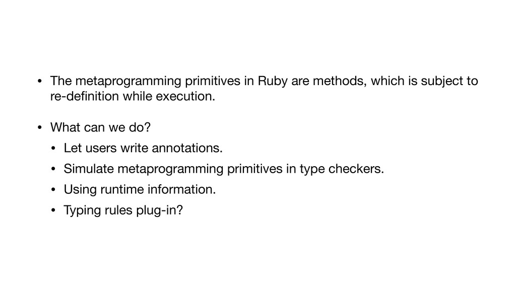 • The metaprogramming primitives in Ruby are me...