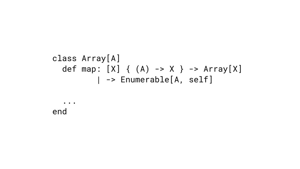 class Array[A] def map: [X] { (A) -> X } -> Arr...