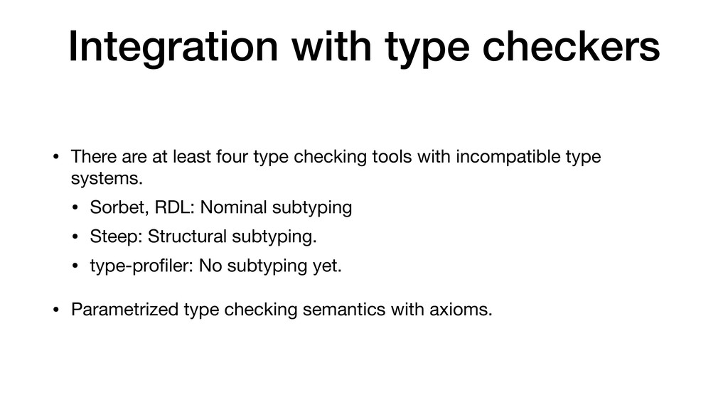 Integration with type checkers • There are at l...