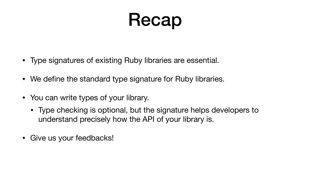 Recap • Type signatures of existing Ruby librar...