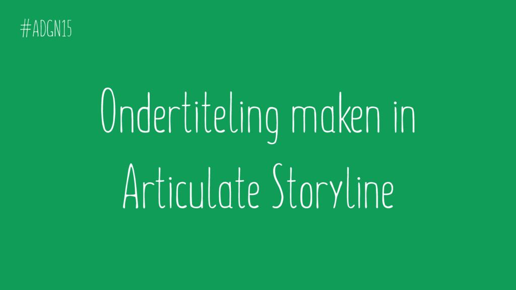 Ondertiteling maken in Articulate Storyline #AD...