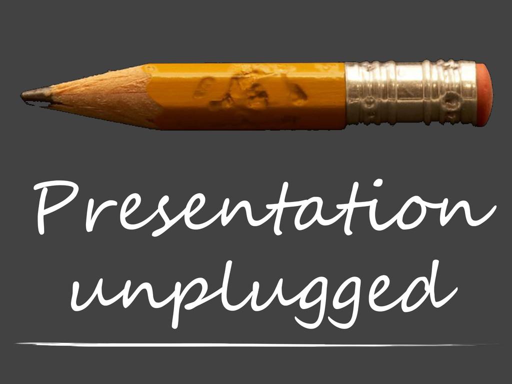 Presentation unplugged