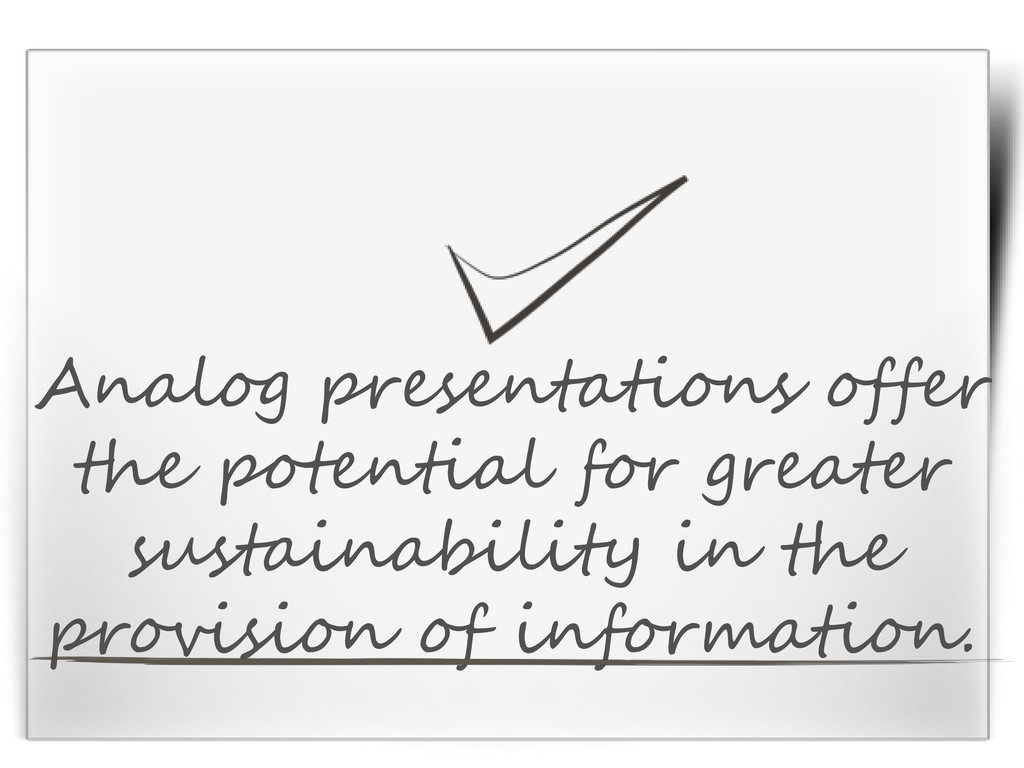 Analog presentations offer the potential for gr...